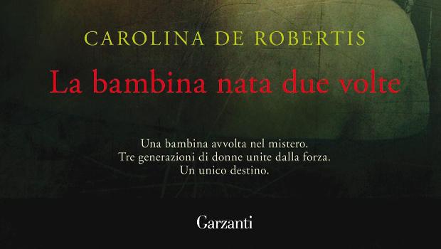 La bambina nata due volte di Carolina De Robertis