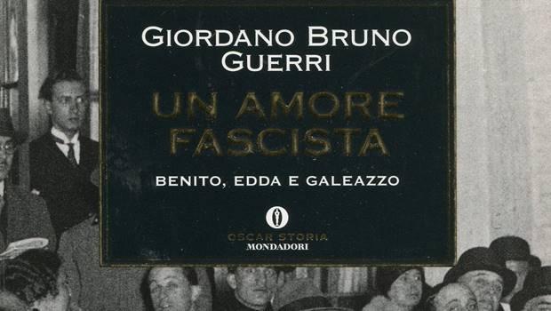 Un amore fascista. Benito, Edda e Galeazzo