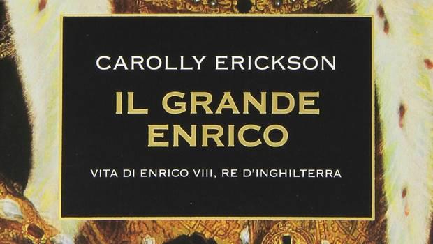 Il grande Enrico di Carolly Erickson