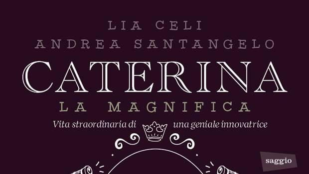 Caterina la Magnifica di Lia Celi e Andrea Santangelo