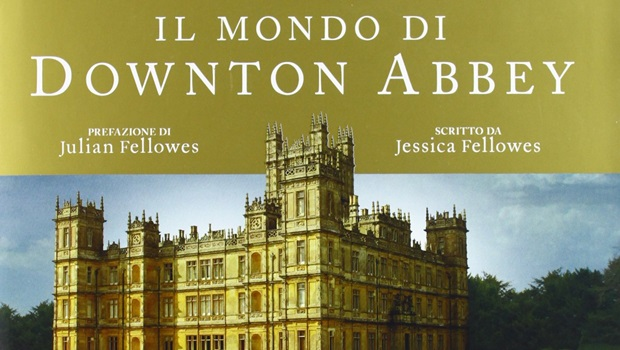 Il mondo di Downton Abbey di Jessica Fellowes