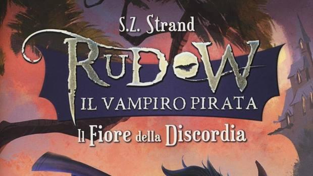 Rudow il vampiro pirata: il fiore della discordia di S.Z. Strand