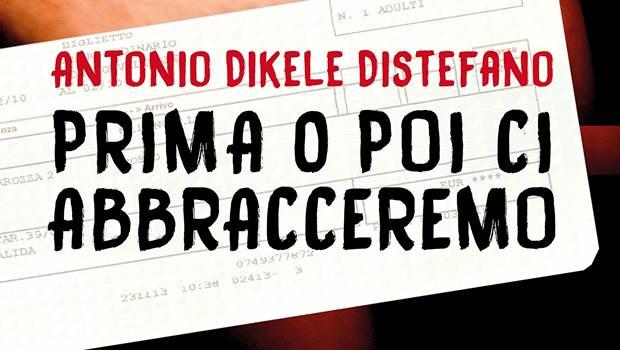 Prima o poi ci abbracceremo di Antonio Dikele Di Stefano