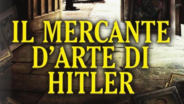 Il mercante d'arte di Hitler di Meike Hoffman e Nicola Kuhn