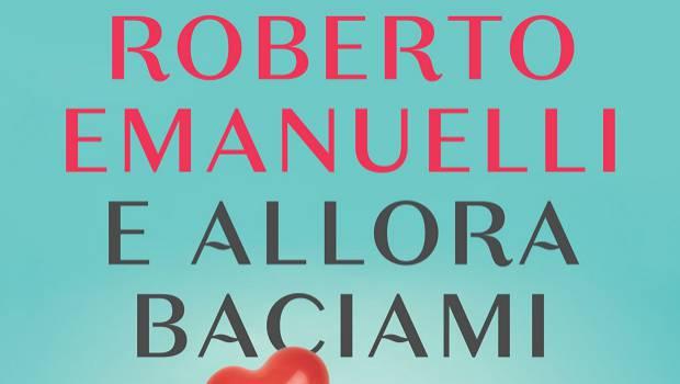 E allora baciami di Roberto Emanuelli