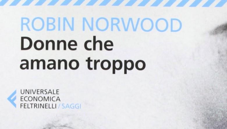 Donne che amano troppo di Robin Norwood