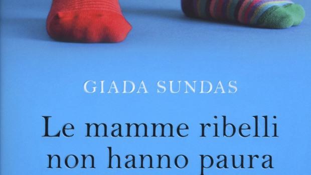 Le Mamme ribelli non hanno paura di Giada Sundas