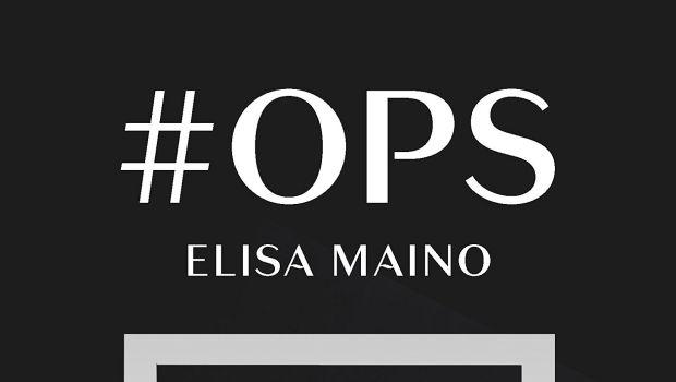 #Ops di Elisa Maino