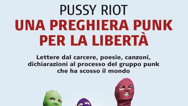 Una Preghiera Punk per la Libertà di Pussy Riot