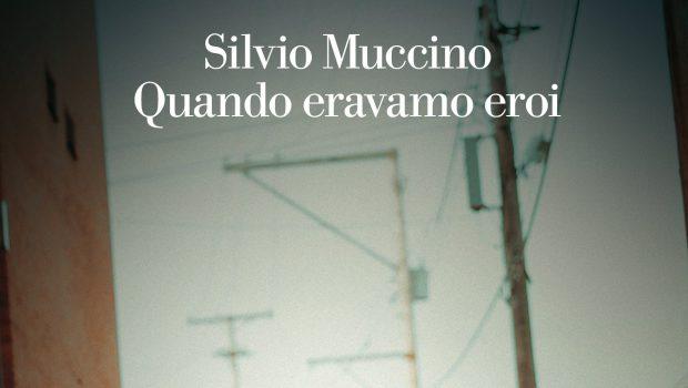 Quando eravamo eroi di Silvio Muccino