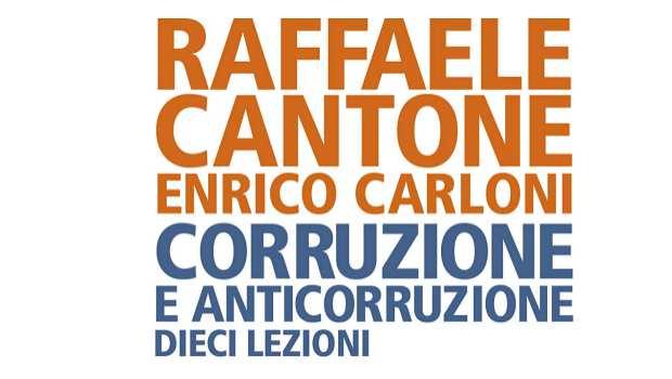 Corruzione e anticorruzione di R. Cantone e E. Carloni