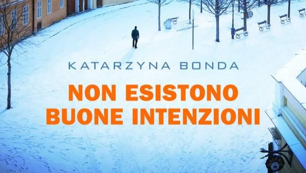 Non esistono buone intenzioni di Katarzyna Bonda