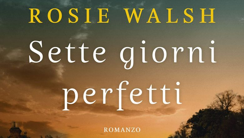 Sette giorni perfetti di Rosie Walsh