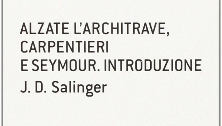 Alzate l'architrave,carpentieri e Seymour. Introduzione di J.D.Salinger