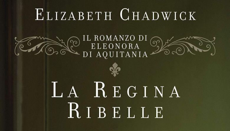 La regina ribelle di Elizabeth Chadwick