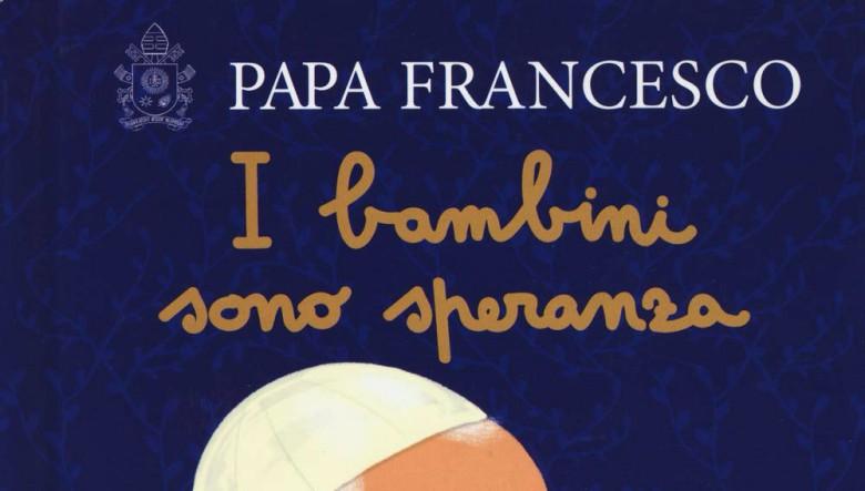 I bambini sono speranza di Papa Francesco