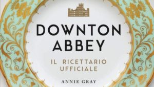 Downton Abbey Il ricettario ufficiale pdf