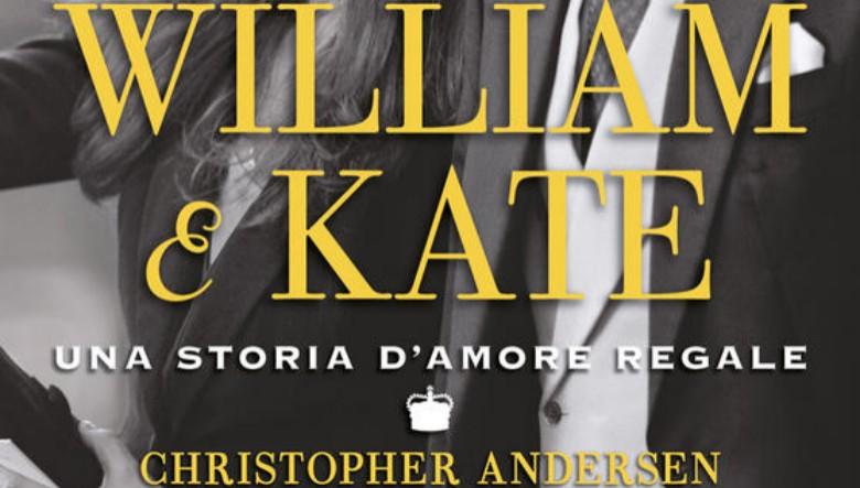 William e Kate Una storia d'amore regale di Christopher Andersen