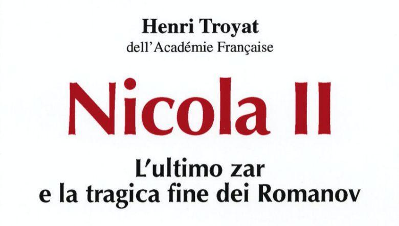 Nicola II. L'ultimo zar e la tragica fine dei Romanov di Henri Troyat