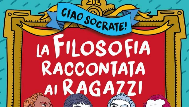 Ciao Socrate! La filosofia raccontata ai ragazzi di Laura Vaioli