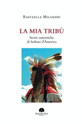 Copertina de La mia Tribù. Storie autentiche di Indiani d'America