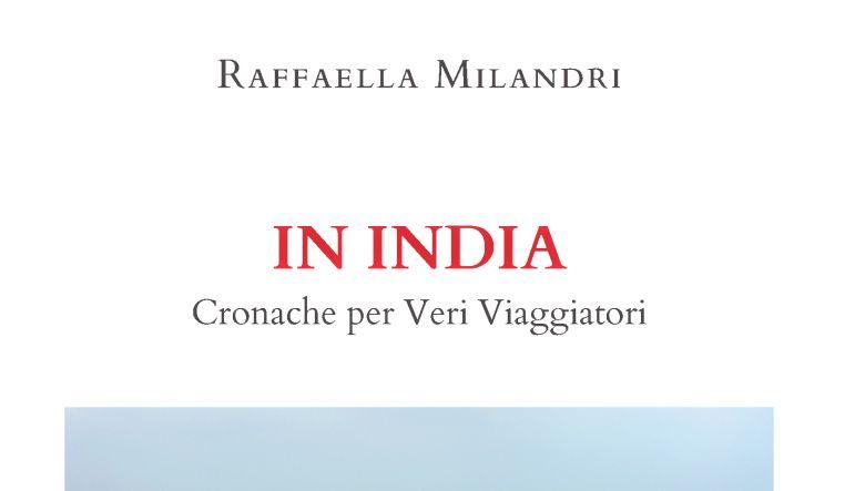 In India – cronache per veri viaggiatori di Raffaella Milandri