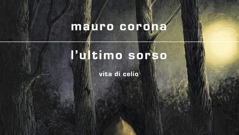 L'ultimo sorso. Vita di Celio di Mauro Corona