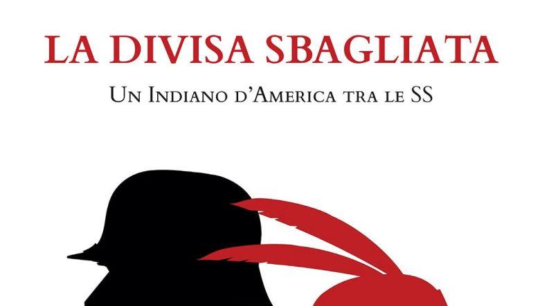 La divisa sbagliata. Un indiano d'America tra gli SS. di Marco Folletti