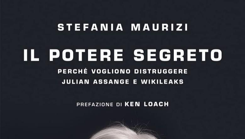 Il potere segreto. Perché vogliono distruggere Julian Assange e Wikileaks di Stefania Maurizi