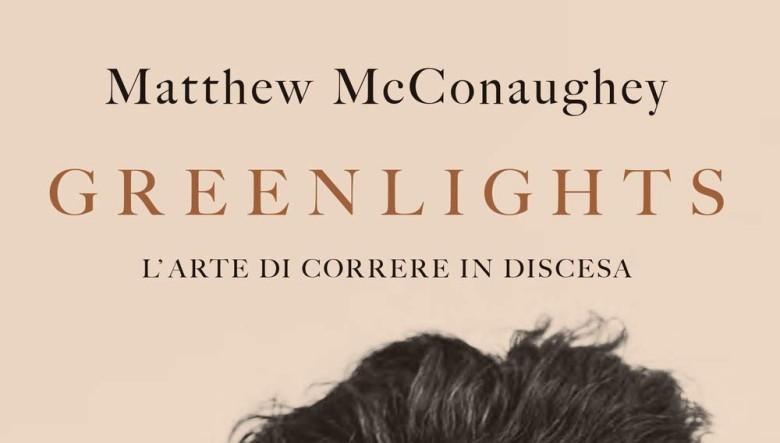 Greenlights. L'arte di correre in discesa di Matthew McConaughey